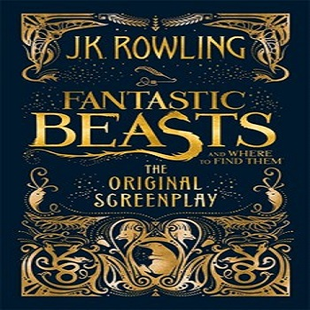 FANTASTIC BEASTS AND WHERE TO FIND THEM : THE ORIGINAL SCREENPLAY -ROWLING, J. K.-9781408708989