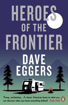 HEROES OF THE FRONTIER-EGGERS, DAVE-9780241979044