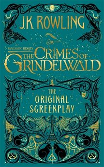 FANTASTIC BEASTS: THE CRIMES OF GRINDELWALD ? THE ORIGINAL SCREENPLAY-J. K. ROWLING-9781408711705