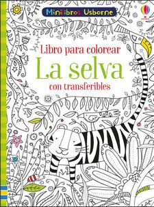 LA SELVA LIBRO PARA COLOREAR CON TRANSFERIBLES-SMITH SAM-9781474949958