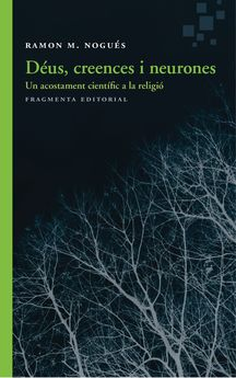 DÉUS, CREENCES I NEURONES-NOGUÉS CARULLA, RAMON M.-9788415518983