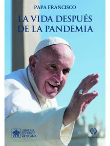 LA VIDA DESPUES DE LA PANDEMIA-PAPA FRANCISCO-9788415980964