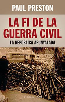 LA FI DE LA GUERRA CIVIL: LA REPUBLICA APUNYALADA (CAT)-PRESTON, PAUL-9788416166398