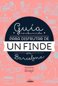 GUÍA NO ABURRIDA PARA DISFRUTAR DE UN FINDE EN BARCELONA -MR. WONDERFUL-978-84-16177-07-3