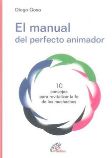 EL MANUAL DEL PERFECTO ANIMADOR -GOSO, DIEGO-9788416180493