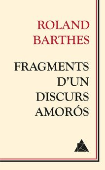 FRAGMENTS D''UN DISCURS AMORÓS -BARTHES, ROLAND-978-84-16222-01-8