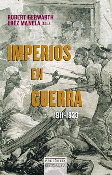 IMPERIOS EN GUERRA 1911 - 1923 -ROBERT GERWARTH / EREZ MANELA-9788416345168