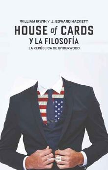 HOUSE OF CARDS Y LA FILOSOFÍA -HACKETT, J. EDWARD / IRWIN, WILLIAM-9788416498284