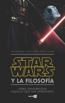 STAR WARS Y LA FILOSOFÍA-IRWIN, WILLIAM; EBERL, JASON T.; DECKER, KEVIN S.-9788416498352