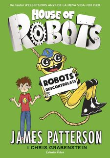 HOUSE OF ROBOTS 2. ROBOTS DESCONTROLATS -PATTERSON, JAMES-9788416522514