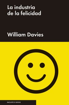 LA INDUSTRIA DE LA FELICIDAD-DAVIES, WILLIAM-9788416665037