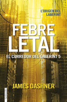 FEBRE LETAL. EL CORREDOR DEL LABERINT 5-DASHNER, JAMES-9788416716067