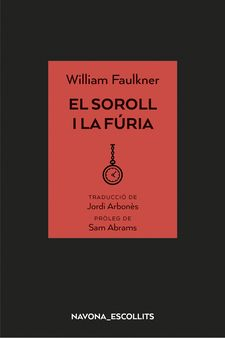 EL SOROLL I LA FÚRIA-FAULKNER, WILLIAM-9788417181758
