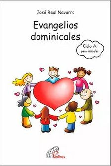 EVANGELIOS DOMINICALES DEL CICLO A PARA NIÑOS/AS DE 8 A 12 AÑOS-REAL NAVARRO, JOSÉ-9788417398330