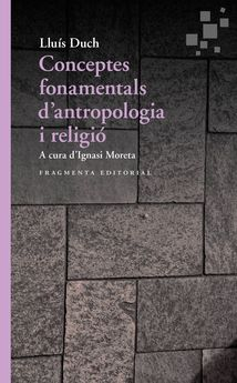 CONCEPTES FONAMENTALS D'ANTROPOLOGIA I RELIGIÓ-DUCH, LLUÍS-9788417796167