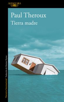 TIERRA MADRE-PAUL THEROUX-9788420432700