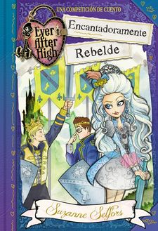 ENCANTADORAMENTE REBELDE (EVER AFTER HIGH) -SELFORS,SUZANNE-9788420488097
