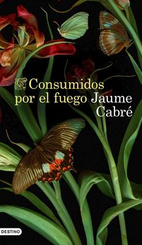 CONSUMIDOS POR EL FUEGO-CABRÉ, JAUME-9788423359233