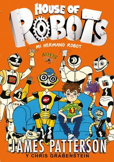 HOUSE OF ROBOTS 1. MI HERMANO ROBOT -PATTERSON, JAMES / GRABENSTEIN, CHRIS-9788424655471