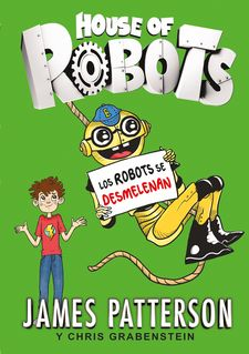 HOUSE OF ROBOTS 2. LOS ROBOTS SE DESMELENAN -PATTERSON, JAMES / GRABENSTEIN, CHRIS-9788424657895