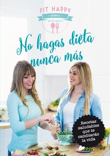 NO HAGAS DIETA NUNCA MÁS -FIT HAPPY SISTERS / FIT HAPPY SISTERS-9788427042124