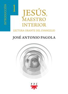 JESÚS, MAESTRO INTERIOR 1. INTRODUCCIÓN-PAGOLA, JOSÉ ANTONIO-9788428834858