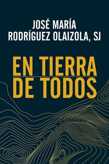 EN TIERRA DE TODOS-RODRÍGUEZ OLAIZOLA, JOSÉ MARÍA; SJ-9788429329247