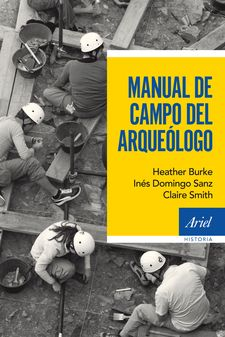 MANUAL DE CAMPO DEL ARQUEÓLOGO -DOMINGO SANZ, INÉS / BURKE, HEATHER / SMITH, CLAIRE-9788434422612