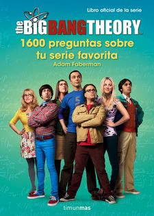 THE BIG BANG THEORY. 1.600 PREGUNTAS SOBRE TU SERIE FAVORITA -FABERMAN, ADAM-9788445003077
