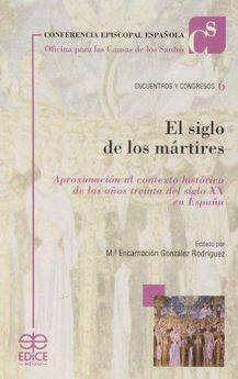 EL SIGLO DE LOS MÁRTIRES-GONZÁLEZ RODRÍGUEZ, Mª ENCARNACIÓN-9788471417763