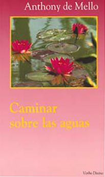 CAMINAR SOBRE LAS AGUAS-DE MELLO, ANTHONY-9788471519931