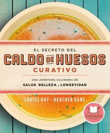 EL SECRETO DEL CALDO DE HUESOS CURATIVO -HAY, LOUISE / DANE, HEATHER-9788479539610