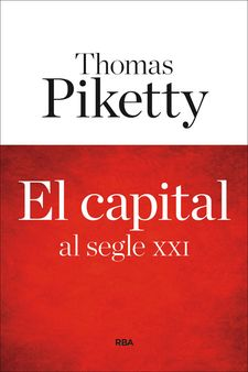 EL CAPITAL AL SEGLE XXI -PIKETTY , THOMAS-9788482647449
