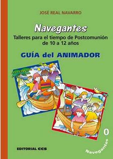 NAVEGANTES. GUIA DEL ANIMADOR. TALLERES PARA EL TIEMPO DE POSTCOMUNION-REAL NAVARRO, JOSE-9788483164501