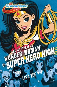 LAS AVENTURAS DE WONDER WOMAN EN SUPER HERO HIGH (DC SUPER HERO GIRLS 1) -YEE, LISA-9788490436745