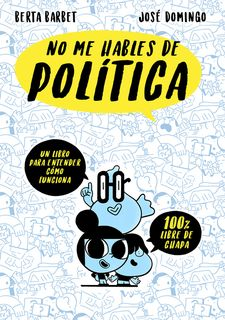 NO ME HABLES DE... POLITICA -BERTA BARBET/JOSÉ DOMINGO-9788490437780