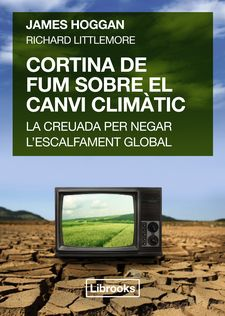 CORTINA DE FUM SOBRE EL CANVI CLIMÀTIC -HOGGAN, JAMES / LITTLEMORE, RICHARD-9788494456909