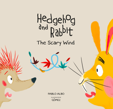 HEDGEHOG AND RABBIT. THE SCARY WIND.-PABLO ALBO / GÓMEZ-9788494597176