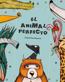 EL ANIMAL PERFECTO -RAQUEL DÍAZ REGUERA-9788494655173