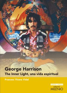 GEORGE HARRISON. THE INNER LIGHT, UNA VIDA ESPIRITUAL-VICENS VIDAL, FRANCESC-9788497437721