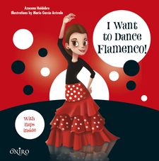 I WANT TO DANCE FLAMENCO! -HUIDOBRO, AZUCENA-9788497547550