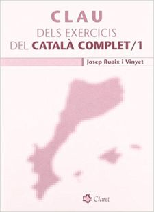 CLAU DELS EXERCICIS DEL CATALA COMPLET / 1-RUAIX I VINYET, JOSEP-9788498460988