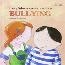 LUCIA Y VALENTIN APRENDEN A NO HACER BULLYING-OLIVERAS,LIDIA-9788499794082