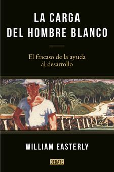 LA CARGA DEL HOMBRE BLANCO -EASTERLY,WILLIAM-9788499925134