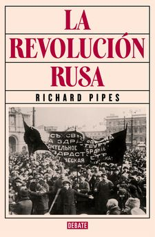 LA REVOLUCIÓN RUSA -PIPES, RICHARD-9788499926537