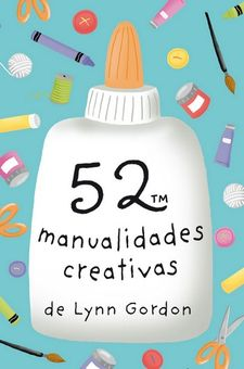52 MANUALIDADES CREATIVAS-LYNN GORDON-9788868216580